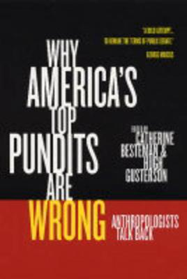 Why America's Top Pundits Are Wrong: Anthropologists Talk Back - California Series in Public Anthropology 13 (Paperback)