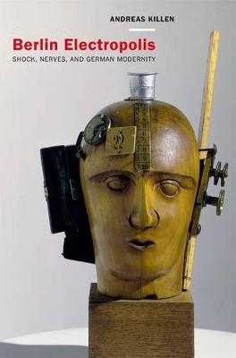 Berlin Electropolis: Shock, Nerves, and German Modernity - Weimar & Now: German Cultural Criticism 38 (Hardback)