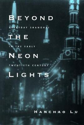 Beyond the Neon Lights: Everyday Shanghai in the Early Twentieth Century (Paperback)