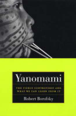 Yanomami: The Fierce Controversy and What We Can Learn from It - California Series in Public Anthropology 12 (Paperback)