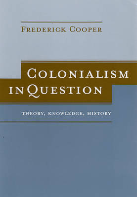 Colonialism in Question: Theory, Knowledge, History (Paperback)