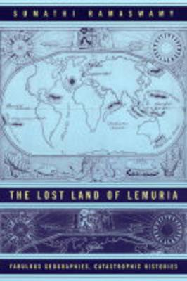 The Lost Land of Lemuria: Fabulous Geographies, Catastrophic Histories (Paperback)