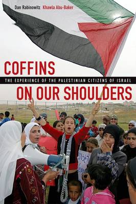 Coffins on Our Shoulders: The Experience of the Palestinian Citizens of Israel (Hardback)