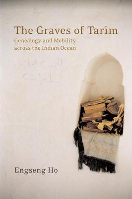 The Graves of Tarim: Genealogy and Mobility across the Indian Ocean - California World History Library 3 (Paperback)