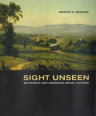 Sight Unseen: Whiteness and American Visual Culture (Hardback)