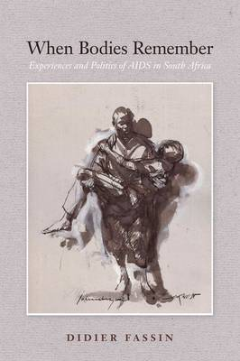When Bodies Remember: Experiences and Politics of Aids in South Africa - California Series in Public Anthropology No. 15 (Hardback)