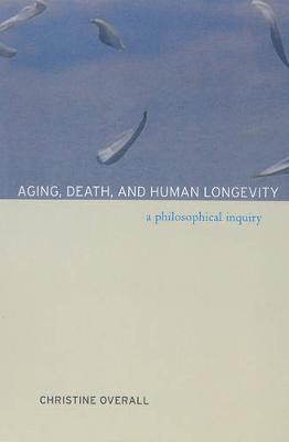 Aging, Death, and Human Longevity: A Philosophical Inquiry (Paperback)