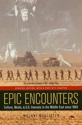 Epic Encounters: Culture, Media, and U.S. Interests in the Middle East since1945 - American Crossroads 6 (Paperback)