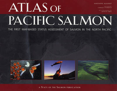Atlas of Pacific Salmon: The First Map-Based Status Assessment of Salmon in the North Pacific (Hardback)