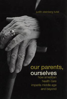 Our Parents, Ourselves: How American Health Care Imperils Middle Age and Beyond (Paperback)