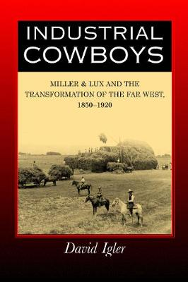 Industrial Cowboys: Miller & Lux and the Transformation of the Far West, 1850-1920 (Paperback)