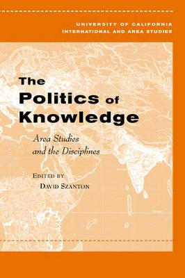 The Politics of Knowledge: Area Studies and the Disciplines - Global, Area, and International Archive (Paperback)