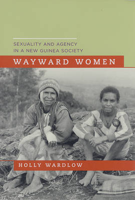 Wayward Women: Sexuality and Agency in a New Guinea Society (Paperback)