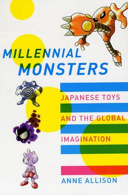 Millennial Monsters: Japanese Toys and the Global Imagination - Asia: Local Studies / Global Themes 13 (Paperback)