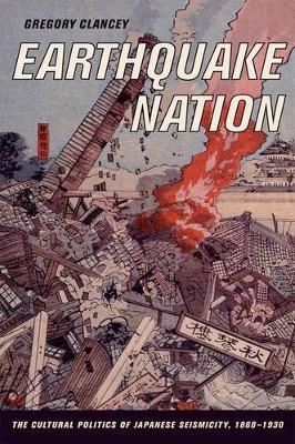 Earthquake Nation: The Cultural Politics of Japanese Seismicity, 1868-1930 (Hardback)