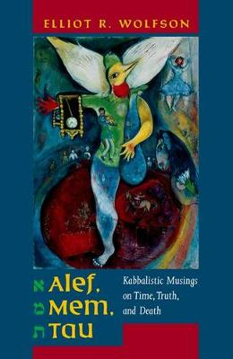 Alef, Mem, Tau: Kabbalistic Musings on Time, Truth, and Death - Taubman Lectures in Jewish Studies 5 (Hardback)