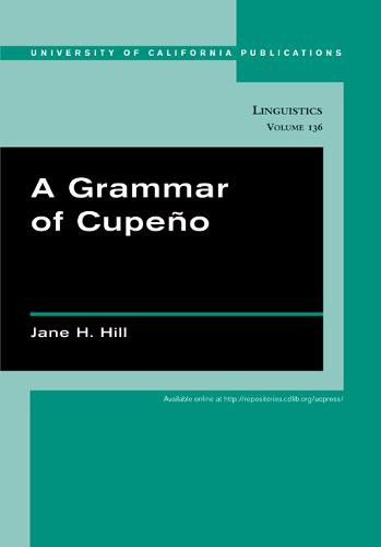 A Grammar of Cupeno - UC Publications in Linguistics 136 (Paperback)