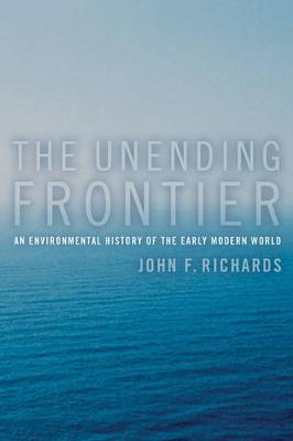 The Unending Frontier: An Environmental History of the Early Modern World - California World History Library 1 (Paperback)
