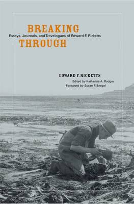 Breaking Through: Essays, Journals, and Travelogues of Edward F. Ricketts (Hardback)