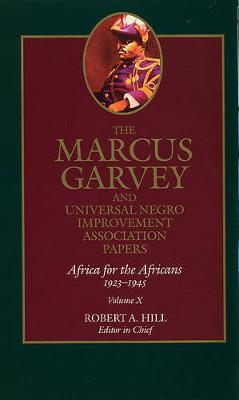 The The Marcus Garvey and Universal Negro Improvement Association Papers: The Marcus Garvey and Universal Negro Improvement Association Papers, Vol. X Africa for the Africans 1923-1945 v. 10 - The Marcus Garvey and Universal Negro Improvement Association Papers 10 (Hardback)