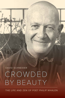 Crowded by Beauty: The Life and Zen of Poet Philip Whalen (Hardback)