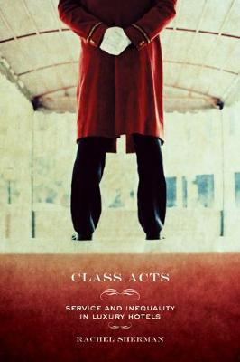 Class Acts: Service and Inequality in Luxury Hotels (Paperback)