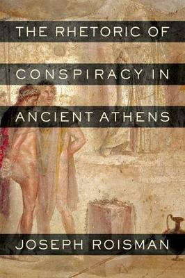 The Rhetoric of Conspiracy in Ancient Athens (Hardback)