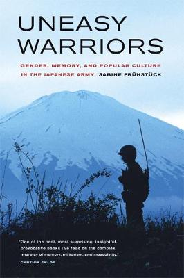 Uneasy Warriors: Gender, Memory, and Popular Culture in the Japanese Army (Paperback)