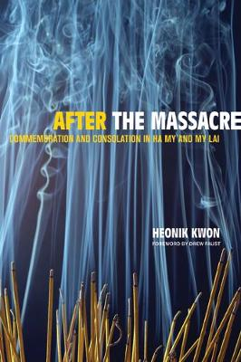 After the Massacre: Commemoration and Consolation in Ha My and My Lai - Asia: Local Studies / Global Themes 14 (Paperback)
