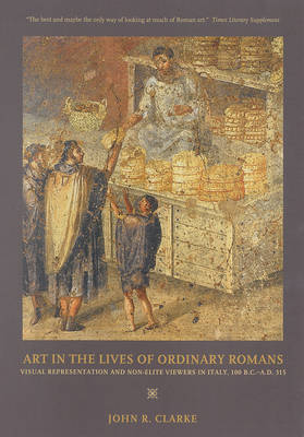 Art in the Lives of Ordinary Romans: Visual Representation and Non-Elite Viewers in Italy, 100 B.C.-A.D. 315 (Paperback)