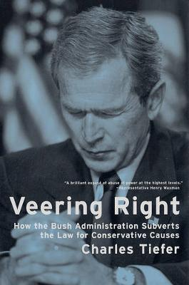 Veering Right: How the Bush Administration Subverts the Law for Conservative Causes (Paperback)