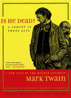 Is He Dead?: A Comedy in Three Acts - Jumping Frogs: Undiscovered, Rediscovered, and Celebrated Writings of Mark Twain 1 (Paperback)