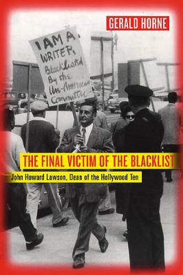The Final Victim of the Blacklist: John Howard Lawson, Dean of the Hollywood Ten (Paperback)