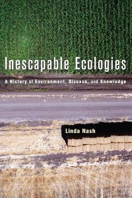 Inescapable Ecologies: A History of Environment, Disease, and Knowledge (Paperback)