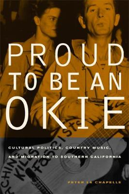 Proud to Be an Okie: Cultural Politics, Country Music, and Migration to Southern California - American Crossroads 22 (Paperback)