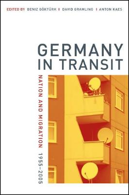Germany in Transit: Nation and Migration, 1955-2005 - Weimar & Now: German Cultural Criticism 40 (Paperback)