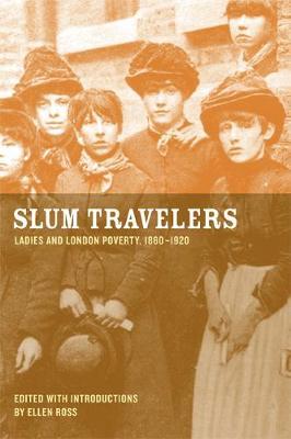 Slum Travelers: Ladies and London Poverty, 1860-1920 (Paperback)