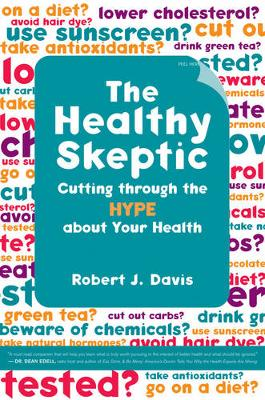 The Healthy Skeptic: Cutting through the Hype about Your Health (Hardback)