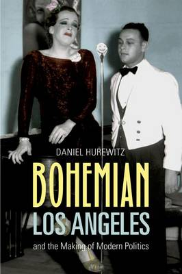 Bohemian Los Angeles: and the Making of Modern Politics (Hardback)