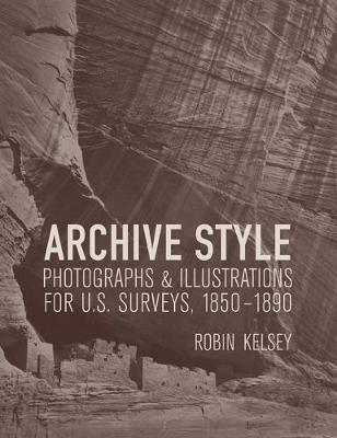 Archive Style: Photographs and Illustrations for U.S. Surveys, 1850-1890 (Hardback)