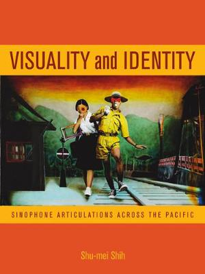 Visuality and Identity: Sinophone Articulations across the Pacific - Asia Pacific Modern 2 (Paperback)