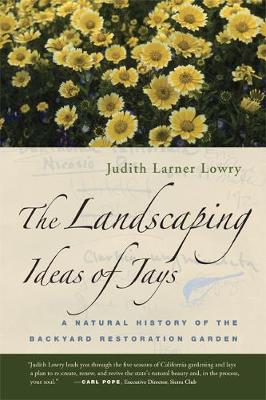 The Landscaping Ideas of Jays: A Natural History of the Backyard Restoration Garden (Paperback)