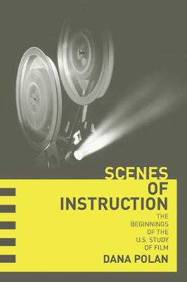 Scenes of Instruction: The Beginnings of the U.S. Study of Film (Paperback)