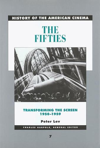 The Fifties: Transforming the Screen, 1950-1959 - History of the American Cinema 7 (Paperback)