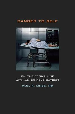 Danger to Self: On the Front Line with an ER Psychiatrist (Hardback)