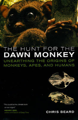 The Hunt for the Dawn Monkey: Unearthing the Origins of Monkeys, Apes, and Humans (Paperback)