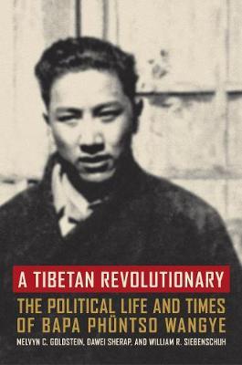 A Tibetan Revolutionary: The Political Life and Times of Bapa Phuntso Wangye (Paperback)