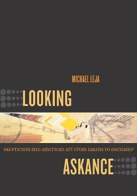 Looking Askance: Skepticism and American Art from Eakins to Duchamp (Paperback)