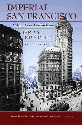 Imperial San Francisco: Urban Power, Earthly Ruin, With a New Preface (Paperback)