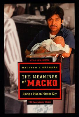 The Meanings of Macho: Being a Man in Mexico City - Men and Masculinity 3 (Paperback)